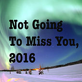 Not Going To Miss You, 2016 de Various Artists