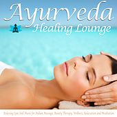 Ayurveda Healing Lounge (Relaxing Spa Chill Music for Indian Massage, Beauty Therapy, Wellness, Relaxation and Meditation) by Various Artists