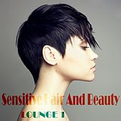 Sensitive Hair and Beauty Lounge, Vol. 1 (The Anthology of Stylish and Modern Chill Out) by Various Artists