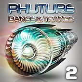Phuture Dance & Trance, Vol. 2 (Future Trance Mission Anthems) by Various Artists