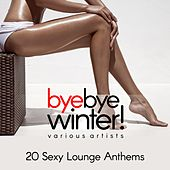 Bye Bye Winter! (20 Sexy Lounge Anthems) by Various Artists