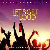 Let's Get Loud (20 Groovy Dance Floor Burners), Vol. 5 by Various Artists