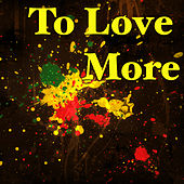 To Love More by Various Artists