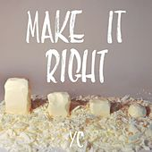 Make It Right by YC