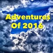 Adventures Of 2016 by Various Artists