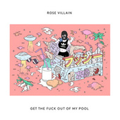 Get The Fuck Out Of My Pool de Rose Villain