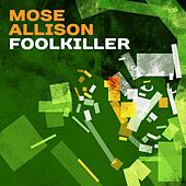 Foolkiller by Mose Allison