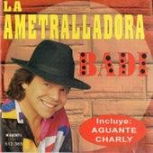 La Ametralladora by Badi