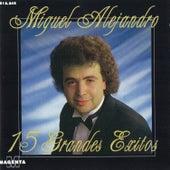 15 Grandes Exitos by Miguel Alejandro