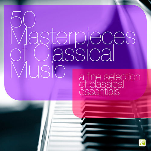 50 Masterpieces of Classical Music - A Fine Selection of Classical Essentials by Various Artists