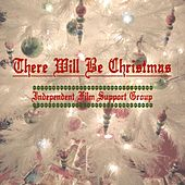 There Will Be Christmas by Independent Film Support Group