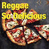 Reggae So Delicious by Various Artists