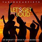 Let's Get Loud (20 Groovy Dance Floor Burners), Vol. 2 von Various Artists