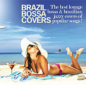 Brazil Bossa Covers (The Best Lounge Bossa & Brazilian Jazzy Covers of Popular Songs!) de Various Artists