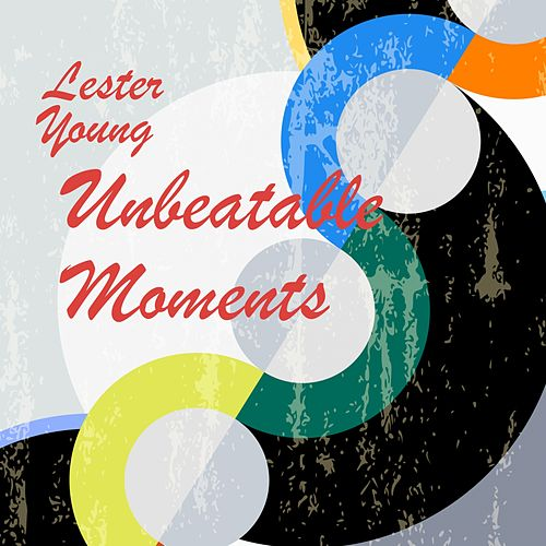 Unbeatable Moments by Lester Young
