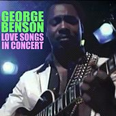 Love Songs In Concert de George Benson