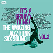 It's a Groovy Thing!, Vol. 3 (The Amazing Jazz Funk Sax Sound) von Various Artists