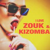 I Love Zouk & Kizomba by Various Artists