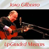 UpGraded Masters (All Tracks Remastered) by João Gilberto
