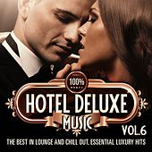 100% Hotel Deluxe Music, Vol. 6 (The Best in Lounge and Chill out, Essential Luxury Hits) by Various Artists