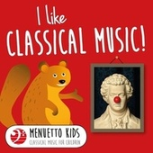 I Like Classical Music! (Menuetto Kids - Classical Music for Children) by Various Artists