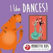 I Like Dances! (Menuetto Kids - Classical Music for Children) by Various Artists