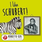 I Like Schubert! (Menuetto Kids - Classical Music for Children) by Various Artists