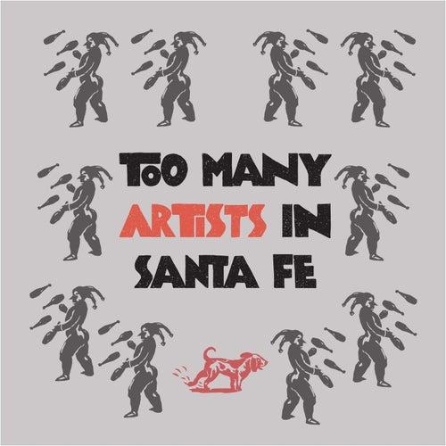 Too Many Artists in Santa Fe by Joe West
