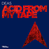 Acid From My Tape by Deas