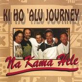 Ki Ho 'alu Journey by Na Kama Hele