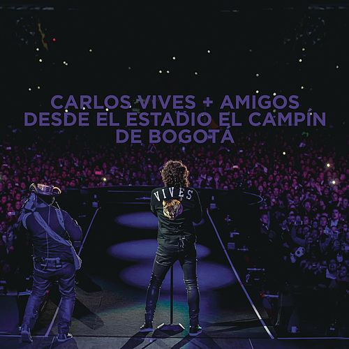 Carlos Vives + Amigos Desde el Estadio El Campín de Bogotá de Carlos Vives