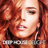 Deep House Delight by Various Artists