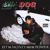 1st the Money Then the Power by Skip Dog
