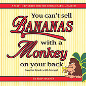 You Can't Sell Bananas With a Monkey On Your Back by Skip Haynes