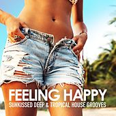 Feeling Happy (Sunkissed Deep & Tropical House Grooves) by Various Artists
