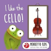 I Like the Cello! (Menuetto Kids - Classical Music for Children) by Various Artists