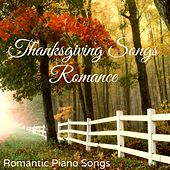 Thanksgiving Songs Romance – Romantic Piano Songs for Thanksgiving Day of Love and Mercy by Various Artists