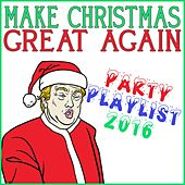 Make Christmas Great Again Party Playlist 2016 by Various Artists