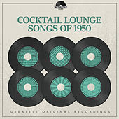 Cocktail Lounge Songs of 1950 by Various Artists