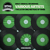 The Latin Orchestras of 1940s by Various Artists