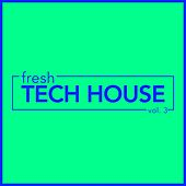 fresh Tech House, Vol. 3 by Various Artists