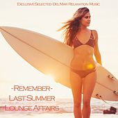 Remember Last Summer Lounge Affairs (Excluisve Selected del Mar Relaxation Music) von Various Artists