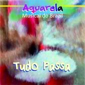 Aquarela Musical do Brazil: Tudo Passa by Various Artists
