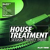 House Treatment - Session Twenty Three von Various Artists