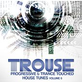 Trouse! ,Vol. 6 - Progressive & Trance Touched House Tunes by Various Artists