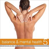 Balance & Mental Health 5 (Relaxation, Yoga, Meditation, Wellness, Spa, Harmony), Living Motion von Various Artists