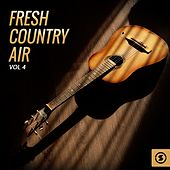 Fresh Country Air, Vol. 4 by Various Artists