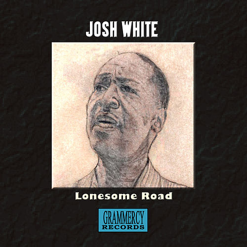 Lonesome Road by Josh White