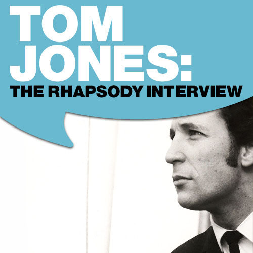 Tom Jones: The Rhapsody Interview by Tom Jones