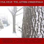 I'll Stay 'Til After Christmas de Various Artists
